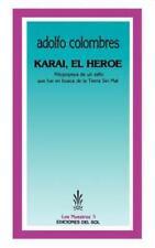 Karaí, el Héroe : Mitopopeya de un Zafio Que Fue en Busca de la Tierra Sin...