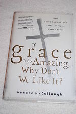 If Grace Is So Amazing, Why Don't We Like It by Donald McCullough (2005, Hard...
