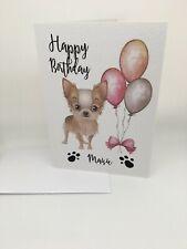 PERSONALISED CHIHUAHUA dog birthday CARD  chiwawa can add relative eg dad,sister