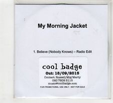 (HC742) My Morning Jacket, Believe (Nobody Knows)- 2015 DJ CD