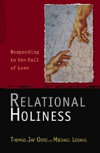 Relational Holiness: Responding to the Call of Love by Oord, Thomas Jay