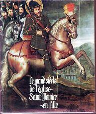 LE GRAND SIECLE DE L'EGLISE SAINT-MAURICE EN LILLE - Centenaire 1975 - Nord