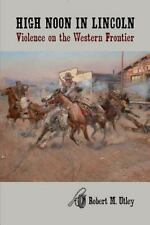 High Noon in Lincoln: Violence on the Western Frontier by Robert M. Utley Paperb