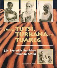 TUSSEN TUTSI, TURKANA EN TUAREG - LILY EVERSDIJK SMULDERS TEKENDE AFRIKA
