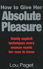 Good, How To Give Her Absolute Pleasure: Totally explicit techniques every woman