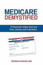 Medicare Demystified: A Physician Helps Save You Time, Money, and Frustration. 2