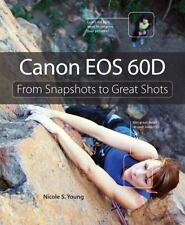 Canon EOS 60D: From Snapshots to Great Shots, Young, Nicole S., Good Book