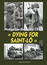 Histoire & Collections Dying for Saint-Lo Hedgerow Hell July 1944  Didier Lodieu