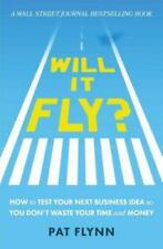 Will It Fly? How to Test Your Next Business Idea So You Don't Waste Your Time an