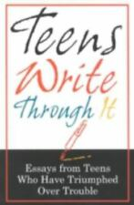 Teens Write Through It: Essays from Teens Who have Triumphed Over Trouble