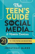 The Teen's Guide to Social Media... and Mobile Devices: 21 Tips to Wise Posting