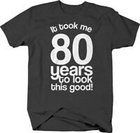 It took me 80 years to look this good! funny birthday age eighty T Shirt for Men