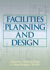 Facilities Planning and Design by J. MacGregor Smith and Alberto Garcia-Diaz...