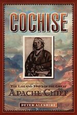 Cochise - The Life & Times of an Apache Chief by Peter Aleshire - HC w/DJ 2005