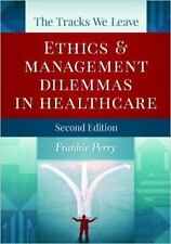The Tracks We Leave : Ethics and Management Dilemmas in Healthcare, by Frankie P