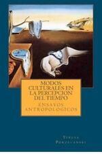 Modos Culturales de la Percepcion Del Tiempo : Ensayos Antropologicos by...