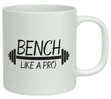 Bench like a Pro Gym Exercise Weights White 10oz Mug Novelty Birthday Gift