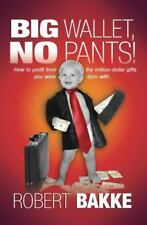 Big Wallet, No Pants!: How to Profit from the Million-Dollar Gifts You Were Born