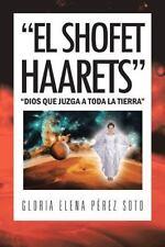 El Shofet Haarets : Dios Que Juzga a Toda la Tierra by Gloria Elena P�rez...
