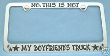 NO THIS IS NOT MY BOYFRIEND'S TRUCK License Plate Frame