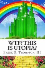 Wtf? : This Is Utopia? by Frank Thompson (2013, Paperback)