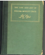 Life and Art of William Chase by Katharine Roof 1917 1st Ed. Vintage Book!