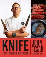 Knife: Texas Steakhouse Meals at Home by John Tesar 2017