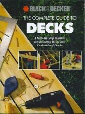 The Complete Guide to Decks: A Step-By-Step Manual for Building Basic and Advanc