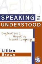 NEW Speaking to be Understood: English as a First or Second Language