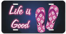 CUSTOM LICENSE PLATE LIFE IS GOOD FLIP FLOPS AUTO TAG