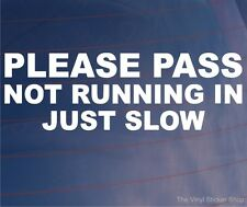 PLEASE PASS NOT RUNNING IN JUST SLOW Funny Car/Van/Window/Bumper Vinyl Sticker