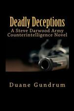 Deadly Deceptions : A Steve Darwood Army Counterintelligence Novel by Duane...
