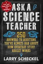 Ask a Science Teacher: 250 Answers to Questions You've Always Had About How Eve