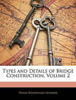 USED (LN) Types and Details of Bridge Construction, Volume 2 by Frank Woodward S