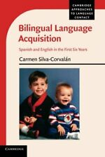 Bilingual Language Acquisition: Spanish and English in the First Six Years (Camb