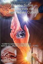 Estudio Sobre Relaciones de Amistad en Cuba by Yorkys SANTANA GONZÁLEZ (2008,...