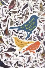 To See Every Bird on Earth: A Father, a Son, and a Lifelong Obsession - Good - K