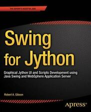Swing for Jython : Graphical Jython UI and Scripts Development Using Java...