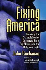 Fixing America : Breaking the Strangehold of Corporate Rule, Big Media, and the