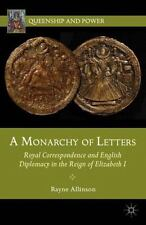 A Monarchy of Letters: Royal Correspondence and English Diplomacy in the Reign