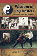 Wisdom of Taiji Masters : Insight into Cheng Man Ching's Art by Nigel Sutton...