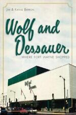 Wolf and Dessauer : Where Fort Wayne Shopped by Jim Barron and Kathie Barron...