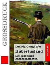 Hubertusland (Großdruck) : Die Schönsten Jagdgeschichten by Ludwig Ganghofer...
