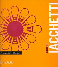 GIULIO IACCHETTI, I PROTAGONISTI DEL DESIGN - HACHETTE 2011
