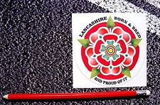 LANCASHIRE ROSE Born & Bred & Proud of it Sticker For Outdoor / Indoor use