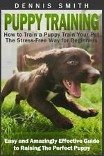 Puppy Training: How to Train a Puppy Train Your Pet the Stress-Free Way for B...