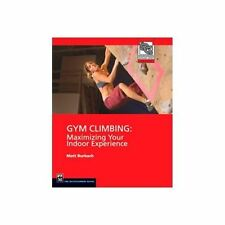 Gym Climbing: Maximizing Your Indoor Experience (Mountaineers Outdoor-ExLibrary