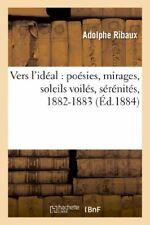 Vers l'ideal : poesies, mirages, soleils voiles, RIBAUX-A,,
