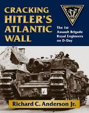 Cracking Hitler's Atlantic Wall:The 1st Assault Brigade Royal Engineers on D-Day