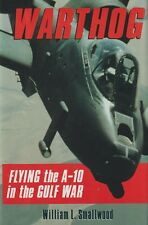 Warthog: Flying the A-10 in the Gulf War by W. L. Smallwood (1993, HB)